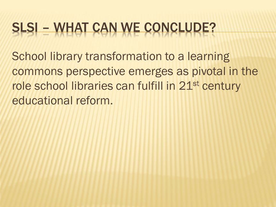 School library transformation to a learning commons perspective emerges as pivotal in the role school libraries can fulfill in 21 st century educational reform.