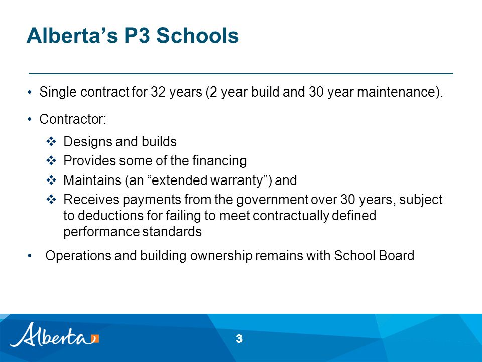 Alberta's P3 Schools Single contract for 32 years (2 year build and 30 year maintenance).