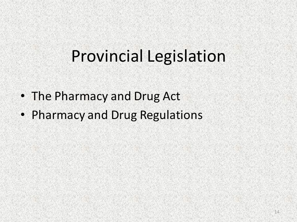 Provincial Legislation The Pharmacy and Drug Act Pharmacy and Drug Regulations 14