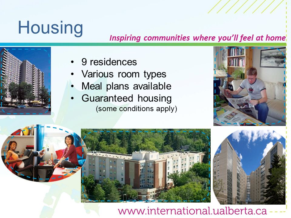 Housing Inspiring communities where you'll feel at home 9 residences Various room types Meal plans available Guaranteed housing (some conditions apply)