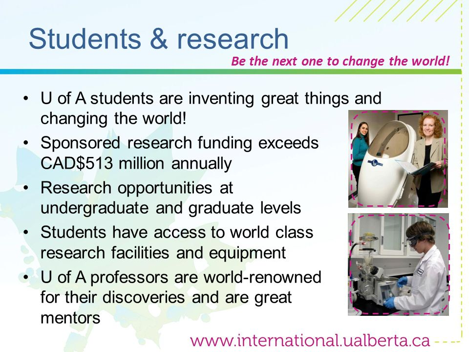 Students & research U of A students are inventing great things and changing the world.