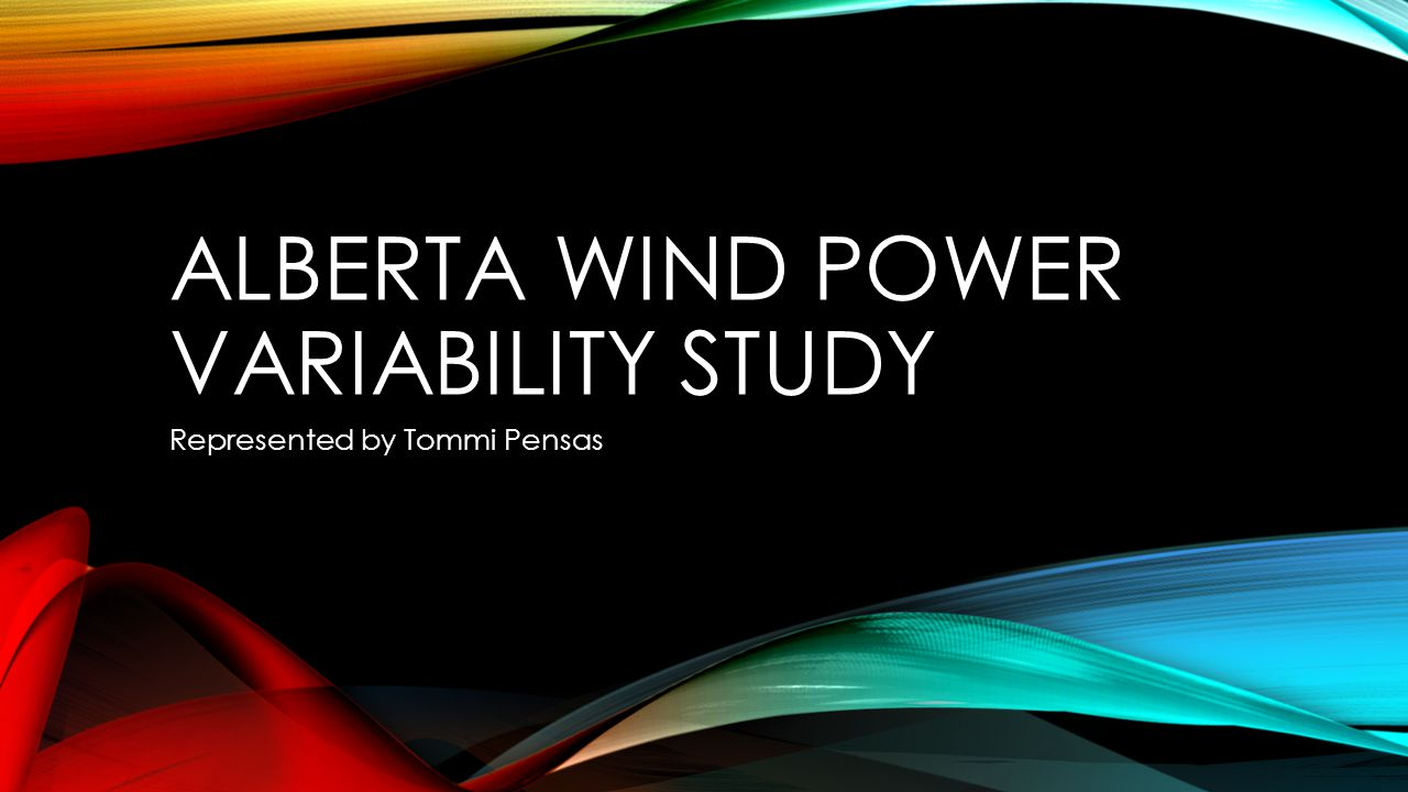 ALBERTA WIND POWER VARIABILITY STUDY Represented by Tommi Pensas