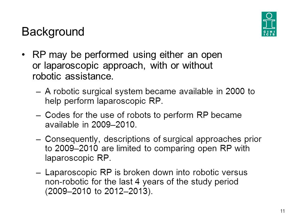 Background RP may be performed using either an open or laparoscopic approach, with or without robotic assistance. –A robotic surgical system became av