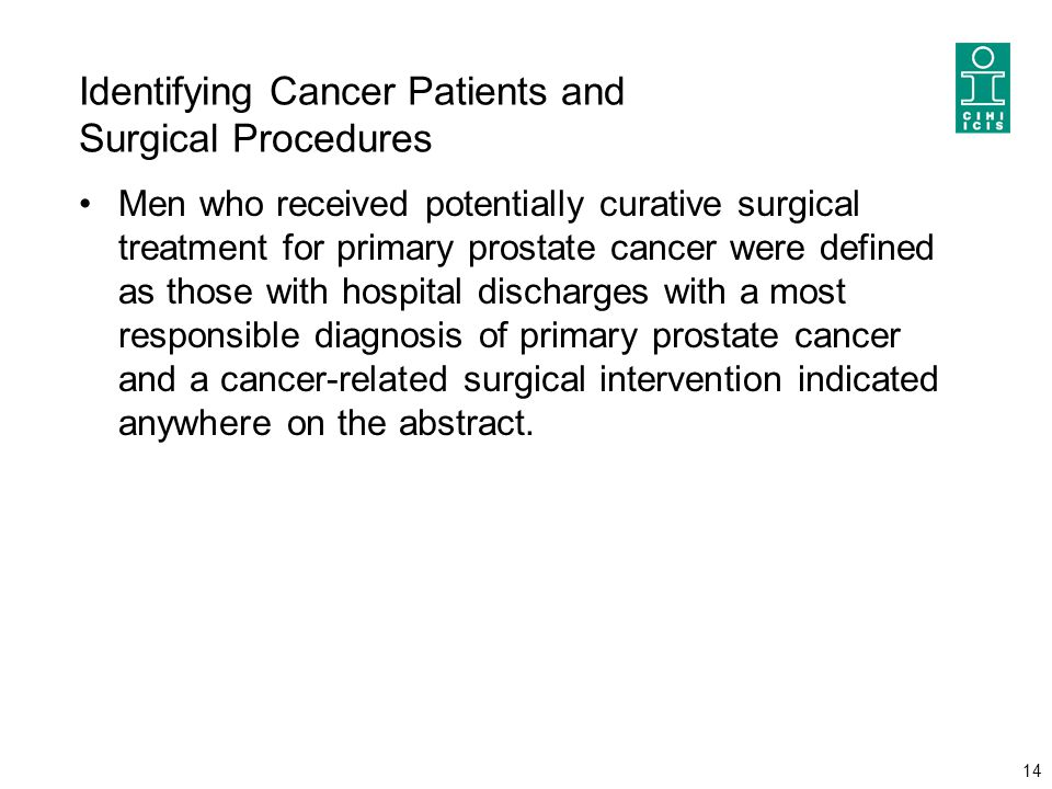 Identifying Cancer Patients and Surgical Procedures Men who received potentially curative surgical treatment for primary prostate cancer were defined