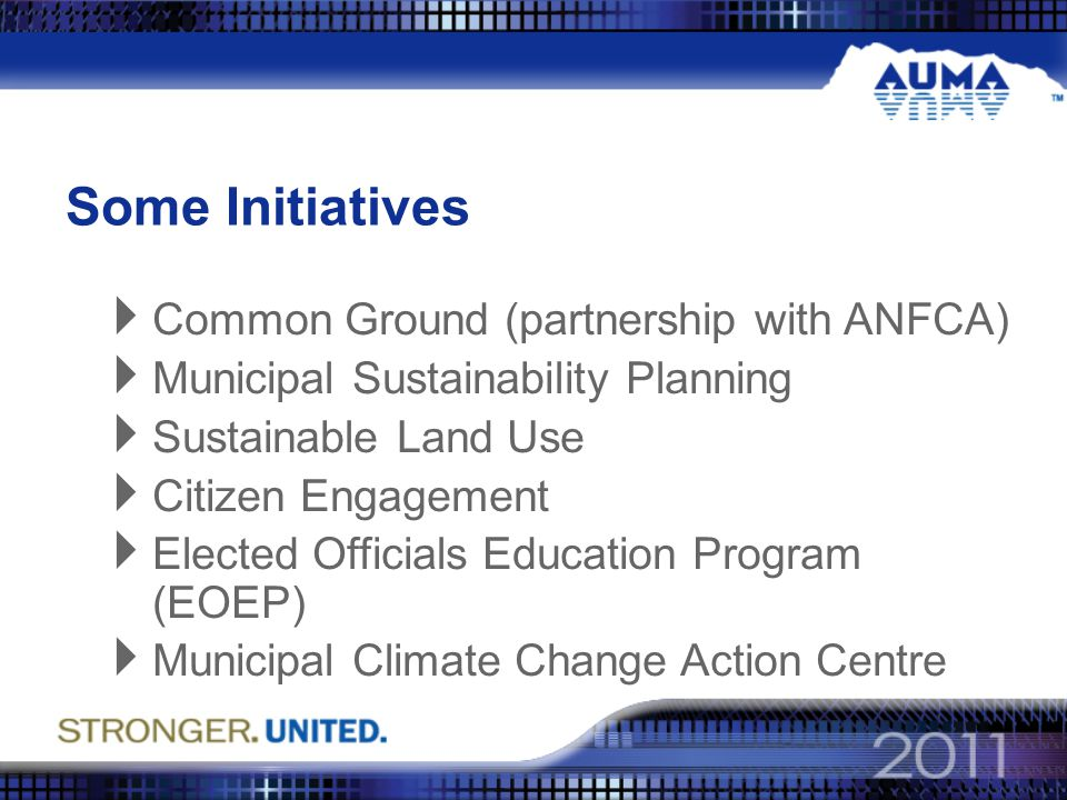 Some Initiatives  Common Ground (partnership with ANFCA)  Municipal Sustainability Planning  Sustainable Land Use  Citizen Engagement  Elected Officials Education Program (EOEP)  Municipal Climate Change Action Centre