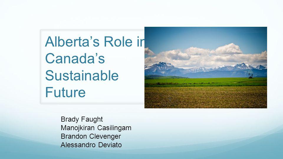 Alberta's Role in Canada's Sustainable Future Brady Faught Manojkiran Casilingam Brandon Clevenger Alessandro Deviato