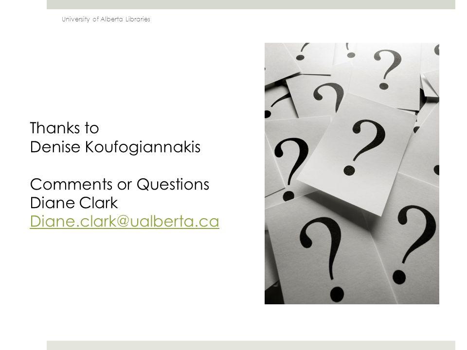 Thanks to Denise Koufogiannakis Comments or Questions Diane Clark Diane.clark@ualberta.ca University of Alberta Libraries