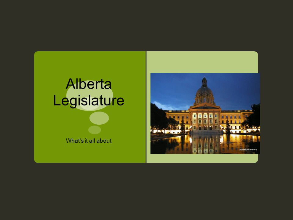 Alberta Legislature What's it all about