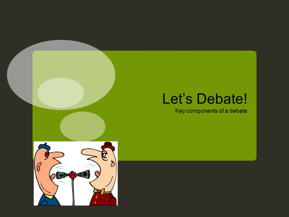 Let's Debate! Key components of a debate
