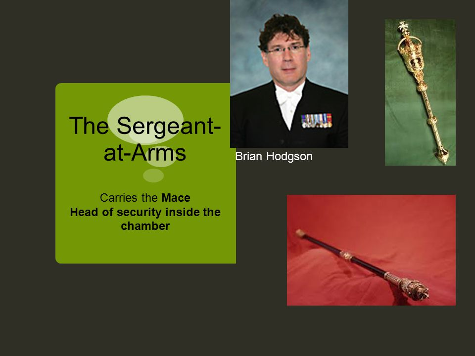 The Sergeant- at-Arms Carries the Mace Head of security inside the chamber Brian Hodgson