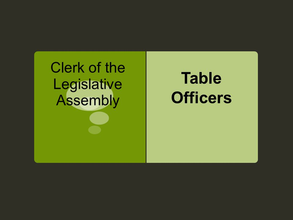 Clerk of the Legislative Assembly Table Officers