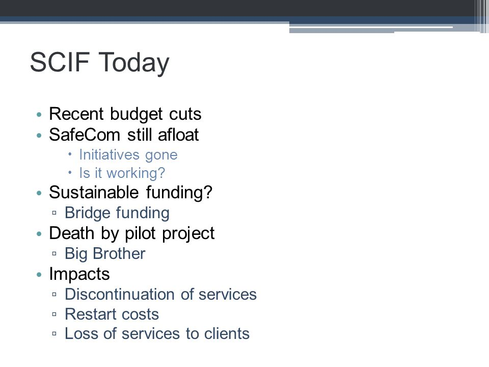 SCIF Today Recent budget cuts SafeCom still afloat  Initiatives gone  Is it working.