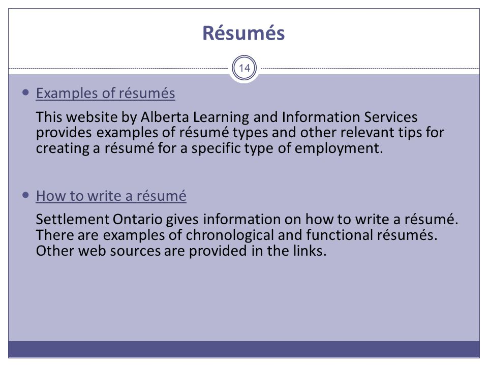 Résumés Examples of résumés This website by Alberta Learning and Information Services provides examples of résumé types and other relevant tips for creating a résumé for a specific type of employment.