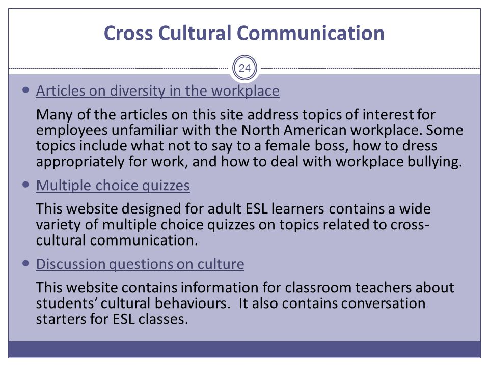 Cross Cultural Communication Articles on diversity in the workplace Many of the articles on this site address topics of interest for employees unfamiliar with the North American workplace.