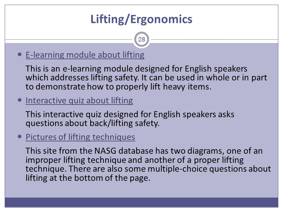 Lifting/Ergonomics E-learning module about lifting This is an e-learning module designed for English speakers which addresses lifting safety.
