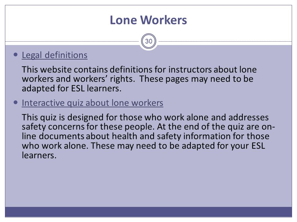 Lone Workers Legal definitions This website contains definitions for instructors about lone workers and workers' rights.