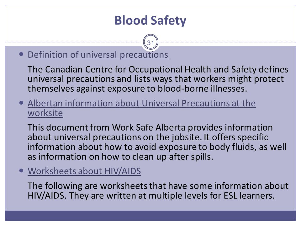 Blood Safety Definition of universal precautions The Canadian Centre for Occupational Health and Safety defines universal precautions and lists ways that workers might protect themselves against exposure to blood-borne illnesses.