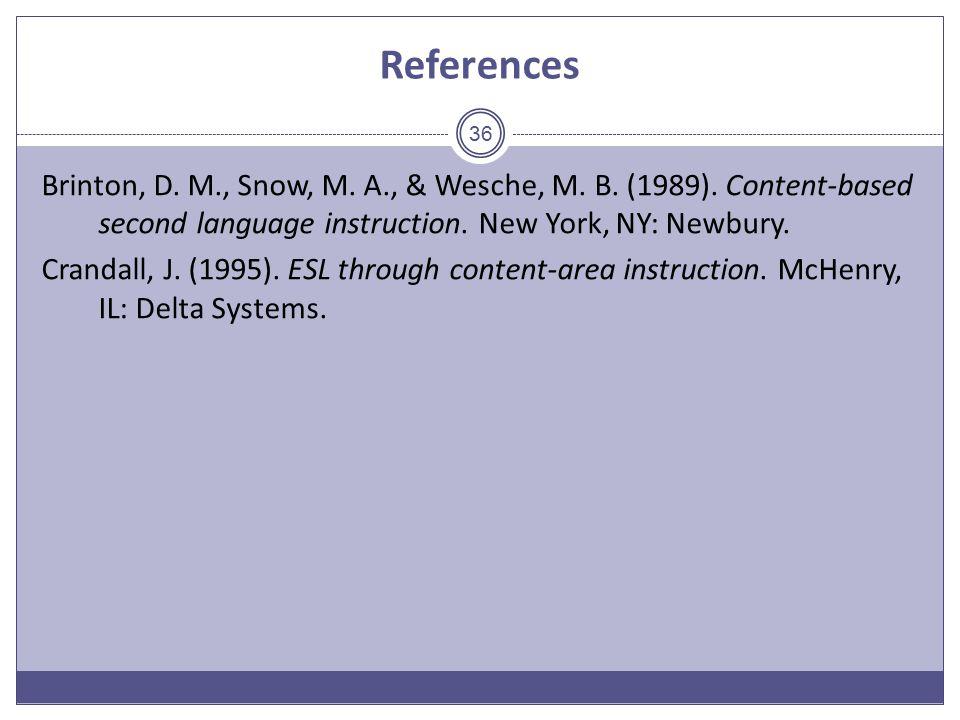References 36 Brinton, D.M., Snow, M. A., & Wesche, M.