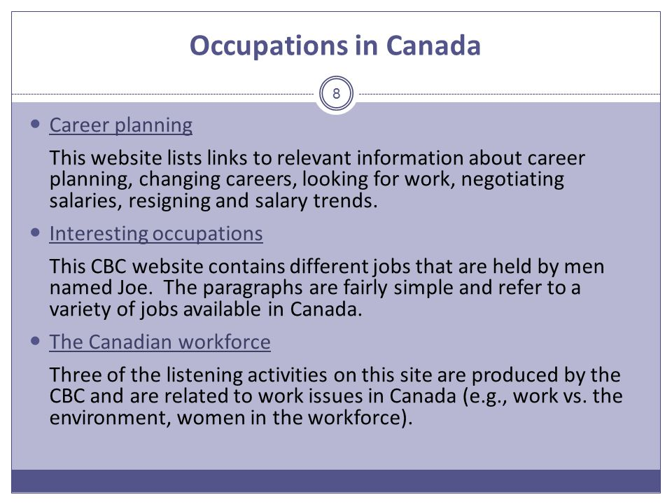 Occupations in Canada Career planning This website lists links to relevant information about career planning, changing careers, looking for work, negotiating salaries, resigning and salary trends.