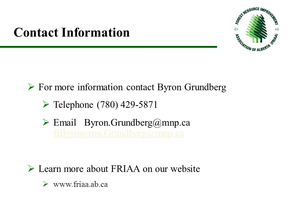 Contact Information  For more information contact Byron Grundberg  Telephone (780) 429-5871  Email Byron.Grundberg@mnp.ca BByronyron.Grundberg@mnp.ca BByronyron.Grundberg@mnp.ca  Learn more about FRIAA on our website  www.friaa.ab.ca