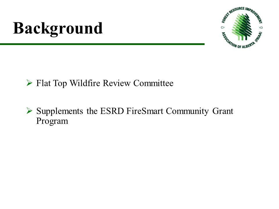 Background  Flat Top Wildfire Review Committee  Supplements the ESRD FireSmart Community Grant Program