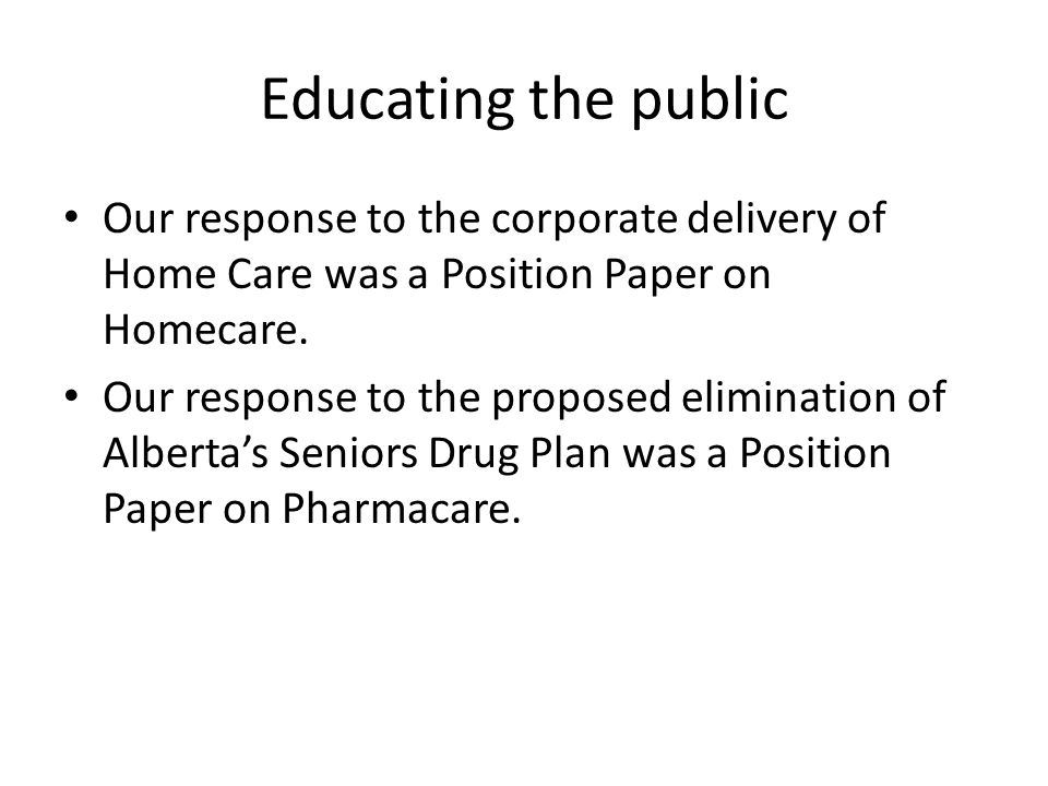 Educating the public Our response to the corporate delivery of Home Care was a Position Paper on Homecare.