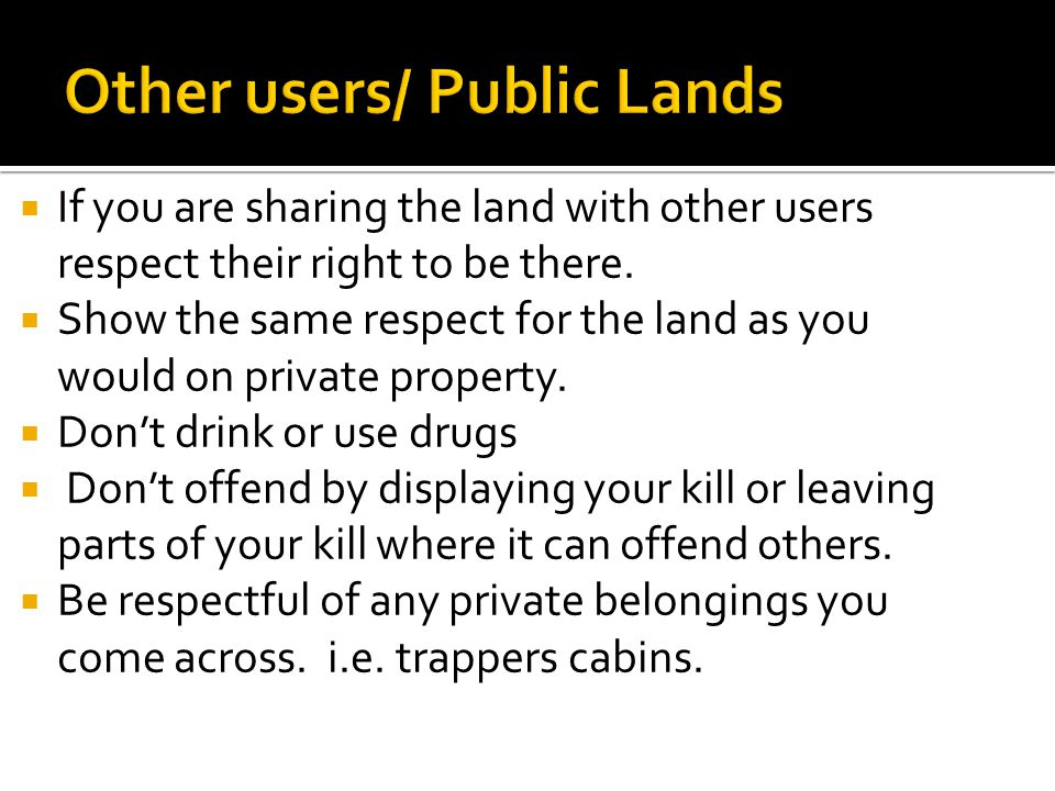  If you are sharing the land with other users respect their right to be there.