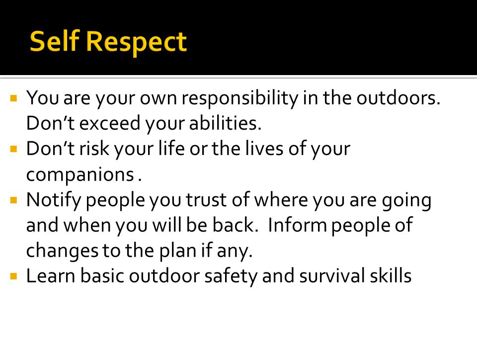  You are your own responsibility in the outdoors.