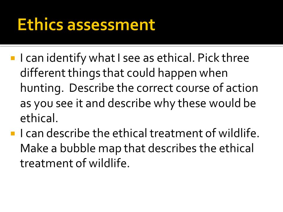  I can identify what I see as ethical. Pick three different things that could happen when hunting.