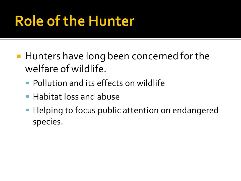  Hunters have long been concerned for the welfare of wildlife.