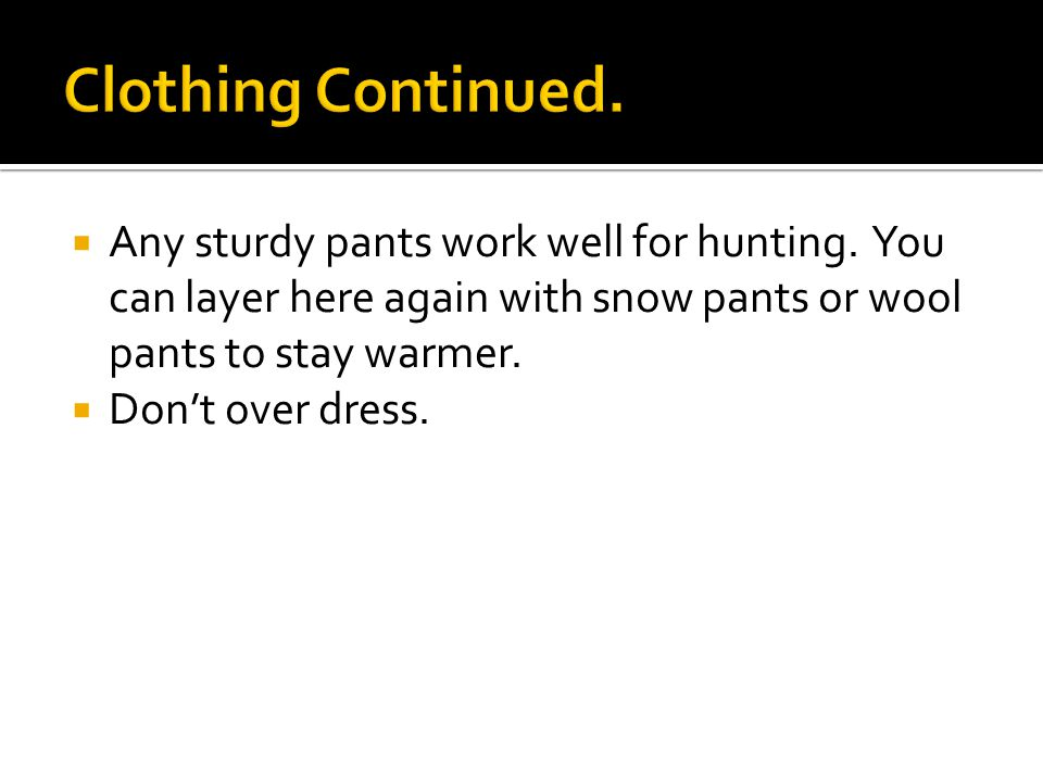  Any sturdy pants work well for hunting.
