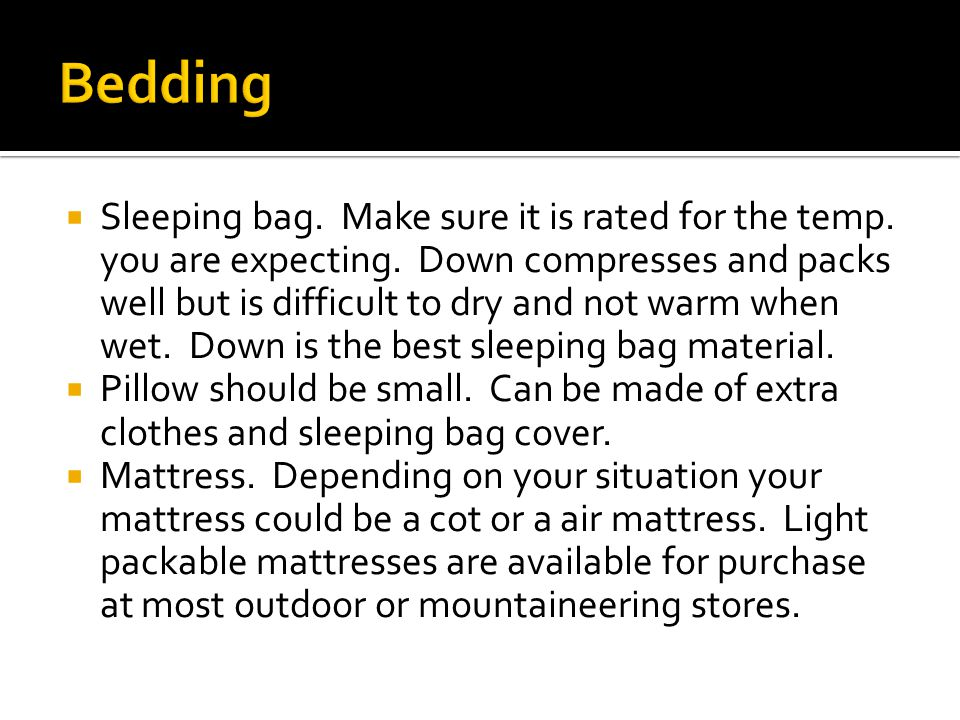  Sleeping bag. Make sure it is rated for the temp.