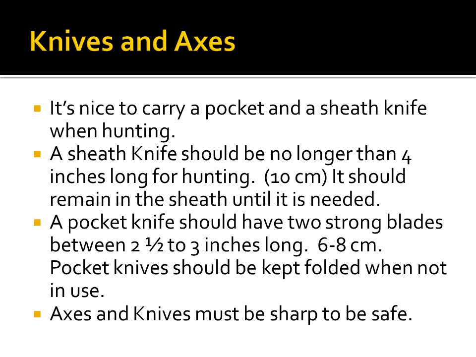  It's nice to carry a pocket and a sheath knife when hunting.