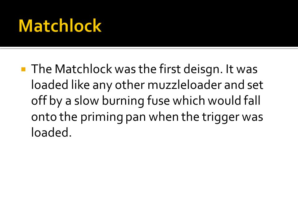  The Matchlock was the first deisgn.