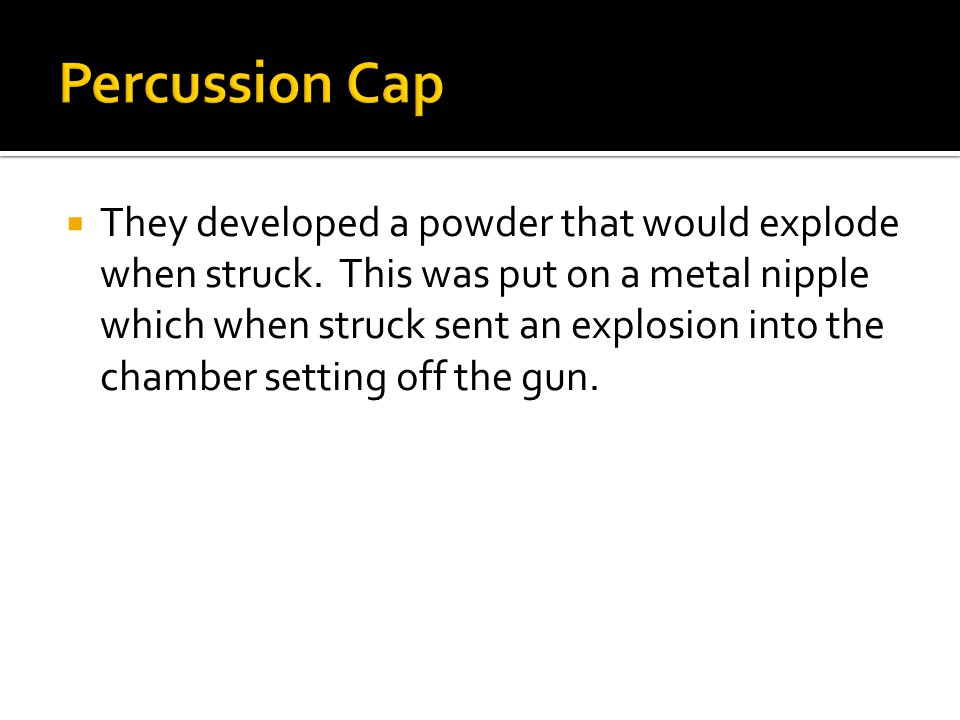  They developed a powder that would explode when struck.