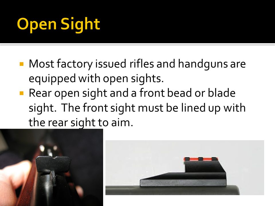 Most factory issued rifles and handguns are equipped with open sights.