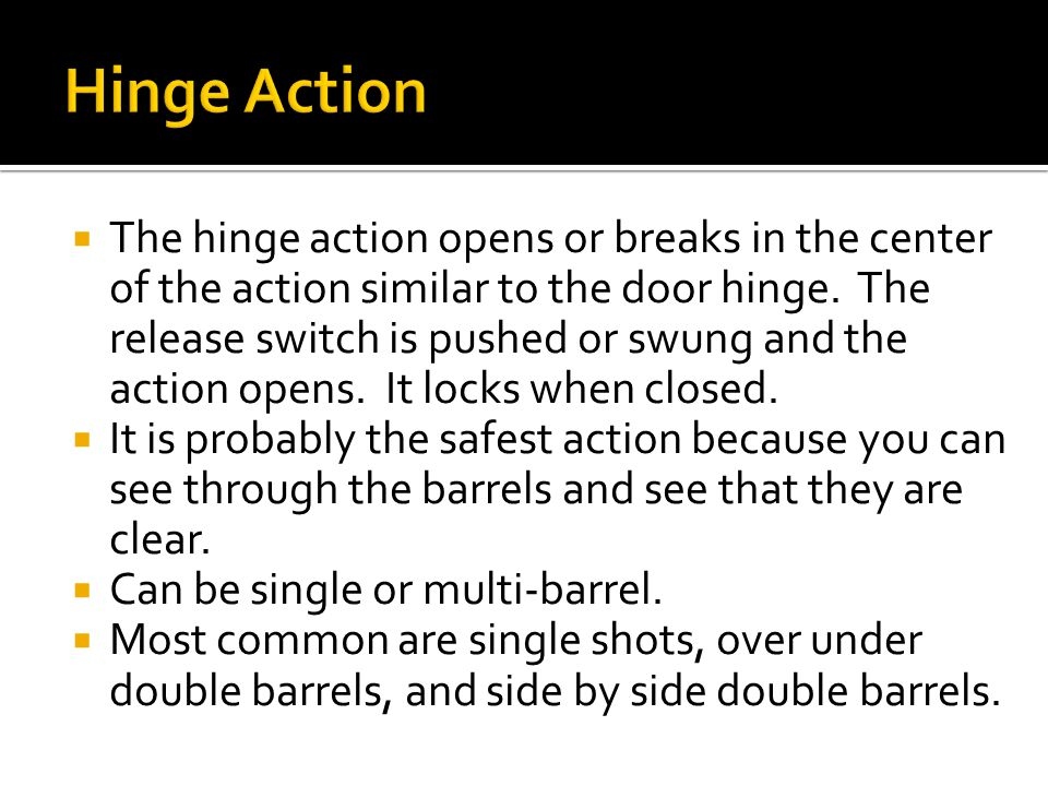  The hinge action opens or breaks in the center of the action similar to the door hinge.