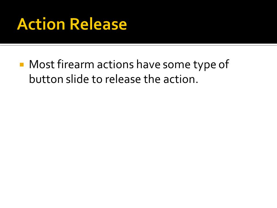  Most firearm actions have some type of button slide to release the action.