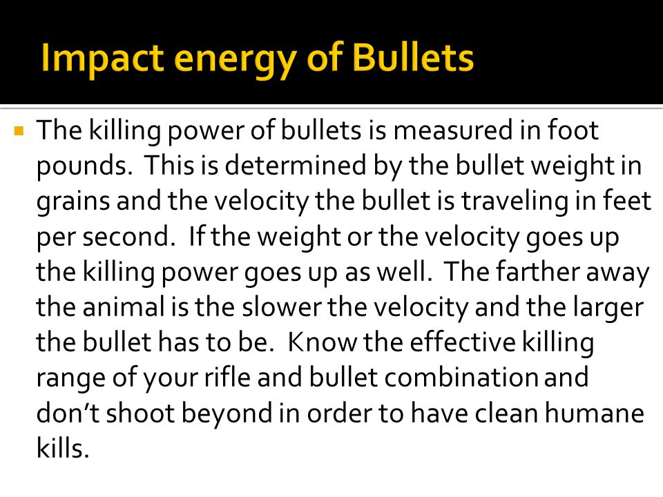  The killing power of bullets is measured in foot pounds.