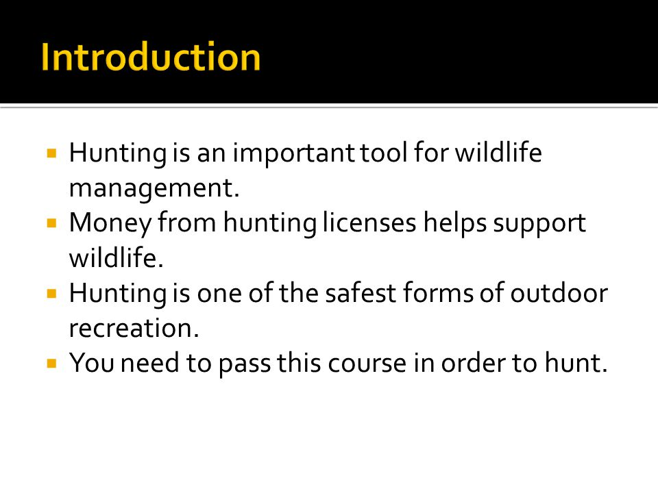  Hunting is an important tool for wildlife management.