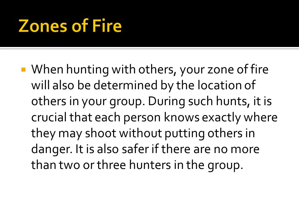  When hunting with others, your zone of fire will also be determined by the location of others in your group.