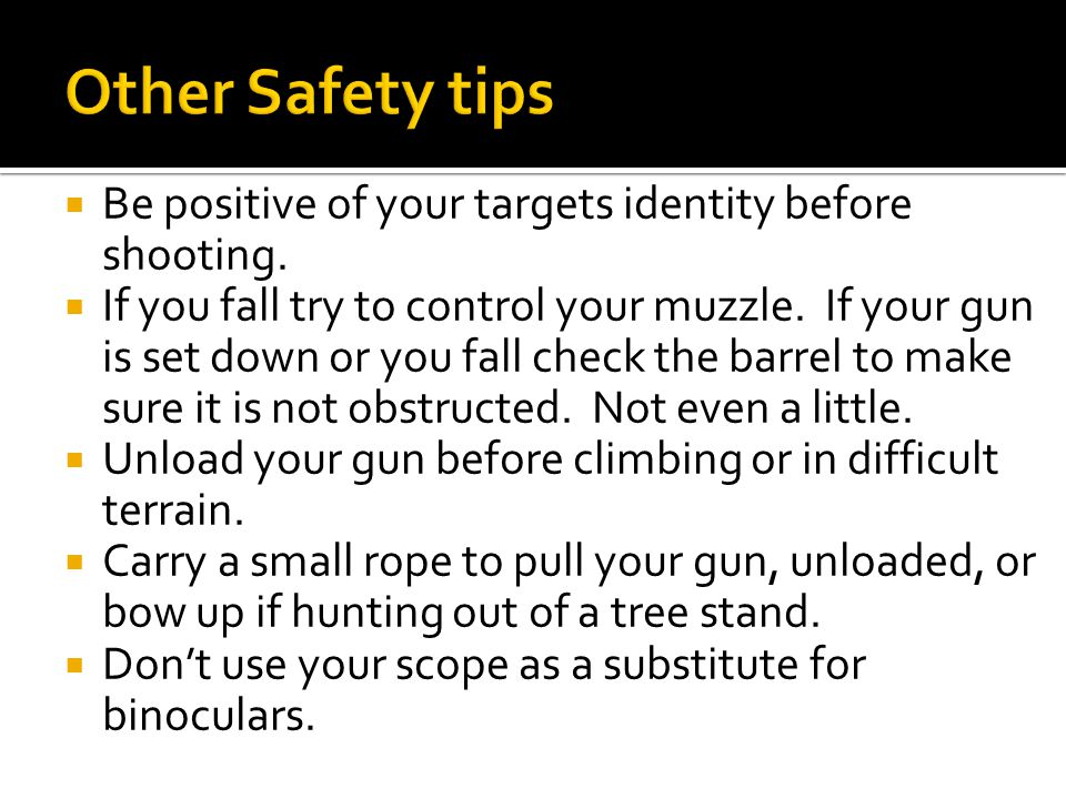  Be positive of your targets identity before shooting.