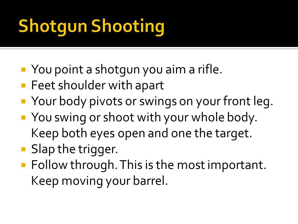  You point a shotgun you aim a rifle.