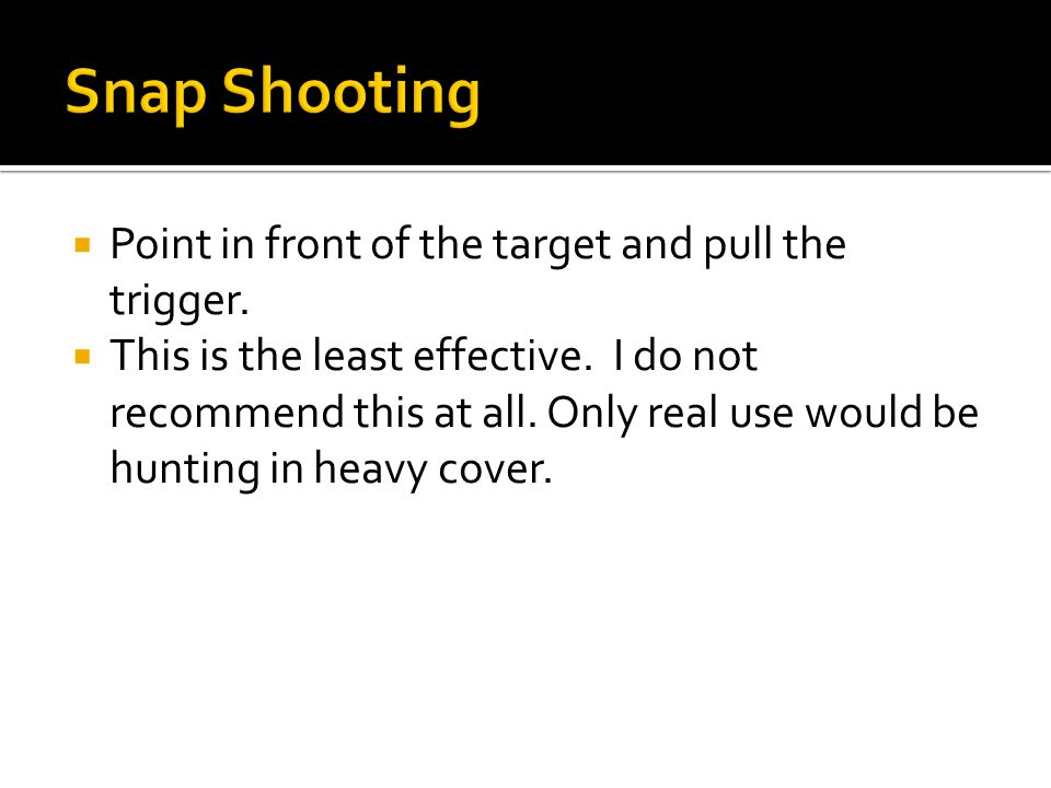  Point in front of the target and pull the trigger.