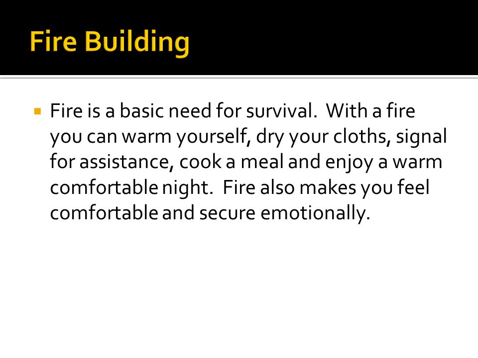  Fire is a basic need for survival.