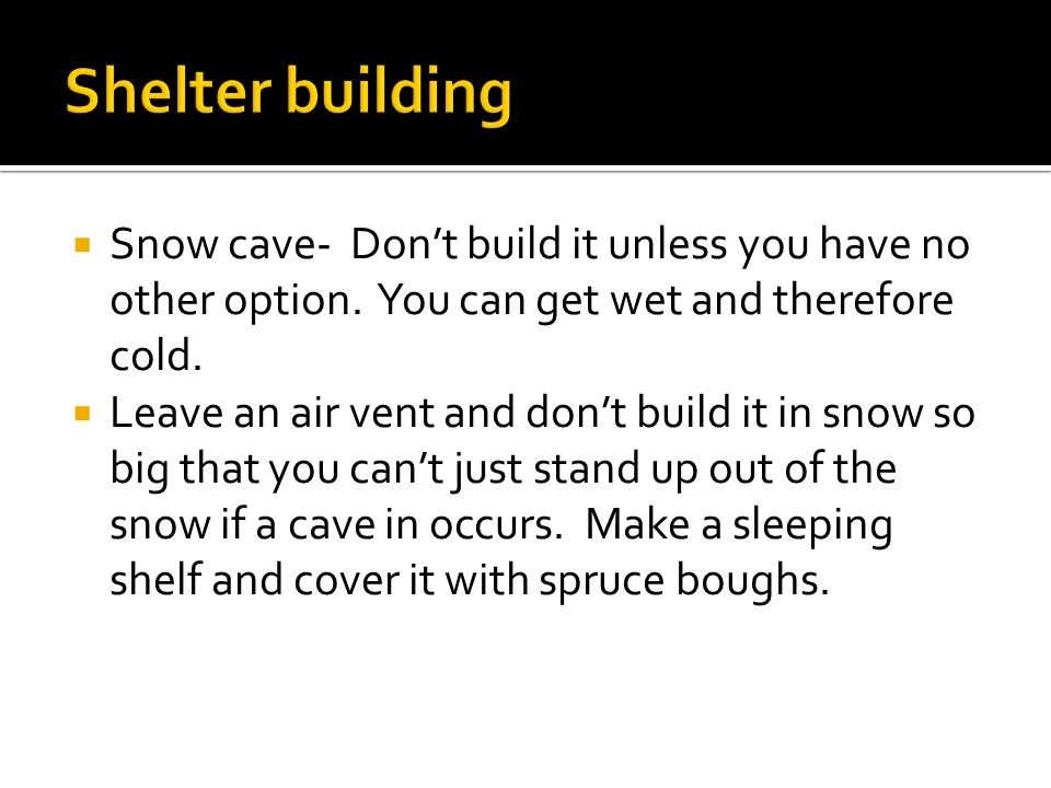  Snow cave- Don't build it unless you have no other option.