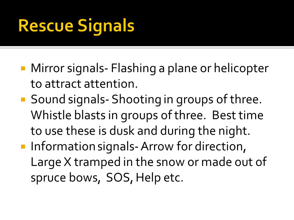  Mirror signals- Flashing a plane or helicopter to attract attention.