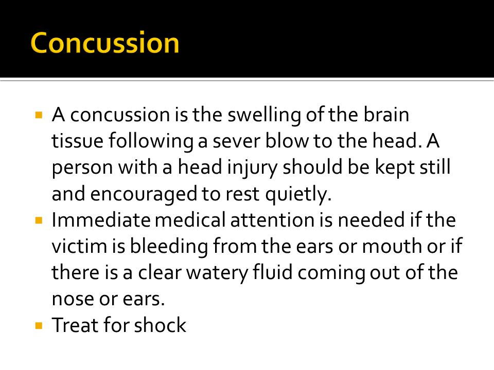  A concussion is the swelling of the brain tissue following a sever blow to the head.