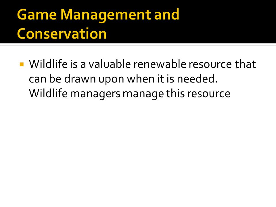  Wildlife is a valuable renewable resource that can be drawn upon when it is needed.
