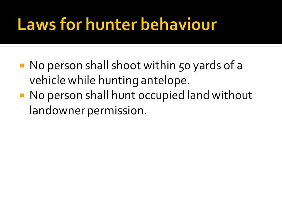  No person shall shoot within 50 yards of a vehicle while hunting antelope.